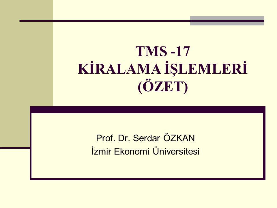 TMS -17 KİRALAMA İŞLEMLERİ (ÖZET) Prof. Dr. Serdar ÖZKAN İzmir Ekonomi Üniversitesi