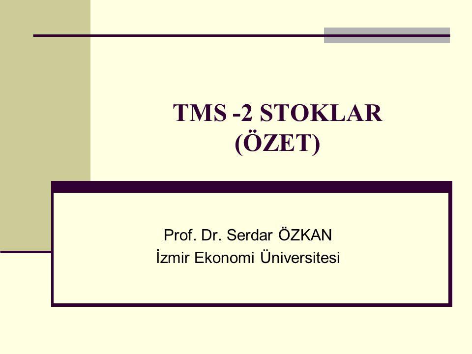 TMS -2 STOKLAR (ÖZET) Prof. Dr. Serdar ÖZKAN İzmir Ekonomi Üniversitesi