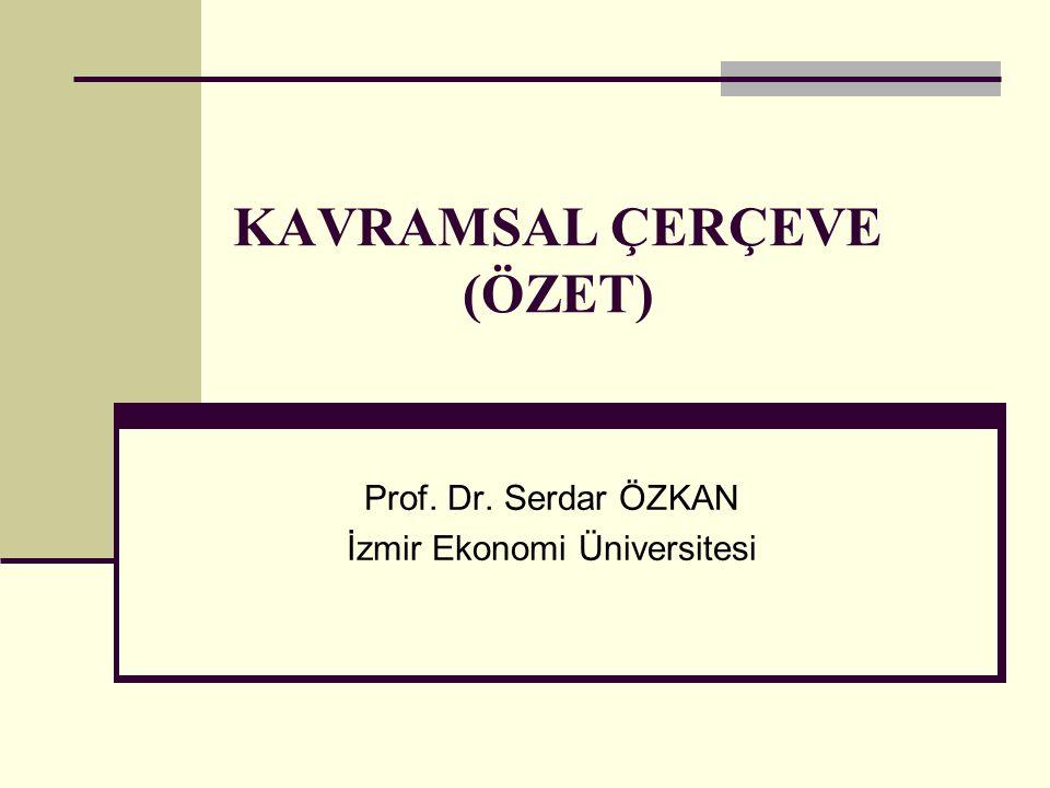 KAVRAMSAL ÇERÇEVE (ÖZET) Prof. Dr. Serdar ÖZKAN İzmir Ekonomi Üniversitesi