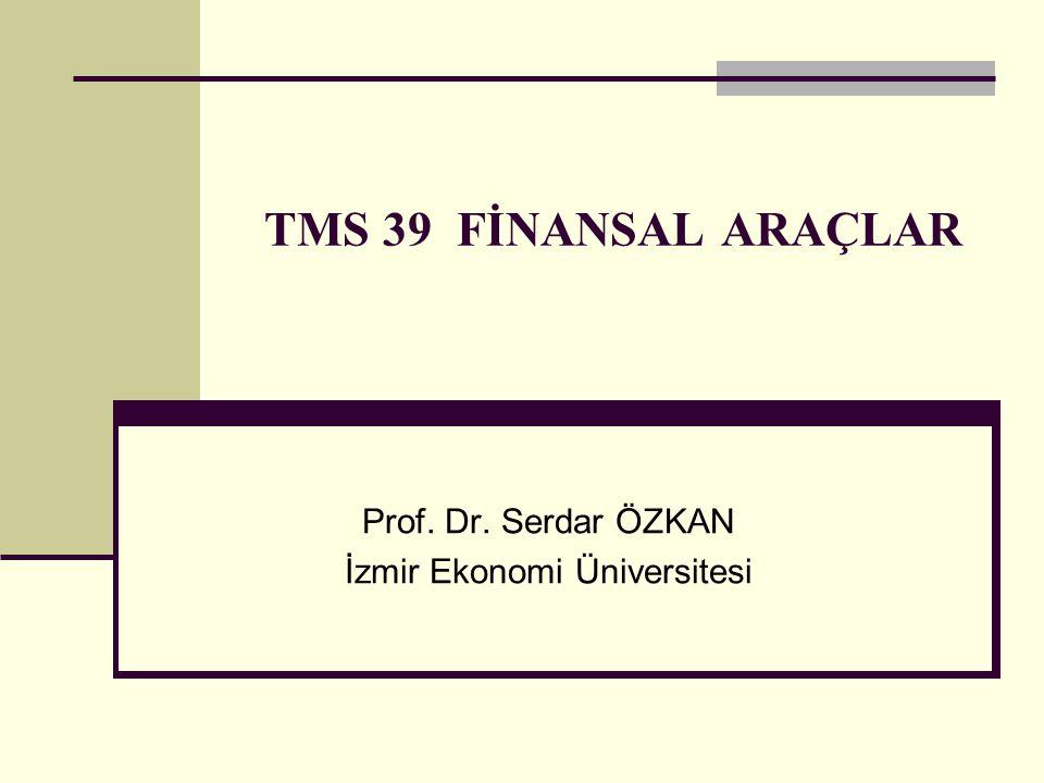 TMS 39 FİNANSAL ARAÇLAR Prof. Dr. Serdar ÖZKAN İzmir Ekonomi Üniversitesi