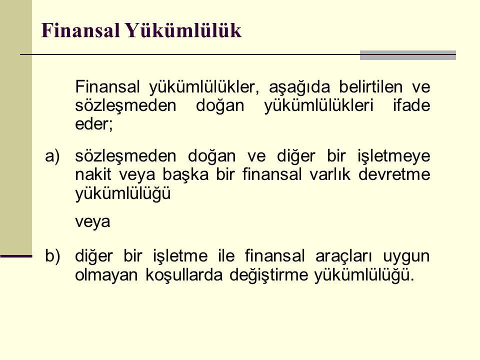 Finansal Yükümlülük Finansal yükümlülükler, aşağıda belirtilen ve sözleşmeden doğan yükümlülükleri ifade eder; a) sözleşmeden doğan ve diğer bir işlet
