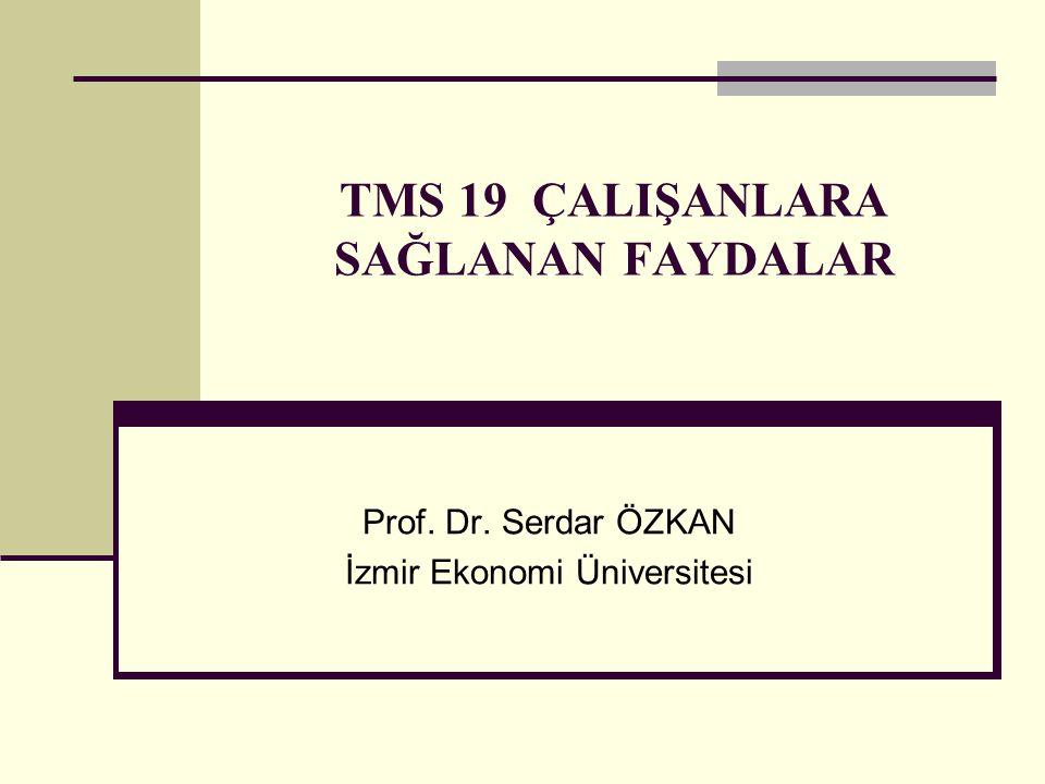 TMS 19 ÇALIŞANLARA SAĞLANAN FAYDALAR Prof. Dr. Serdar ÖZKAN İzmir Ekonomi Üniversitesi