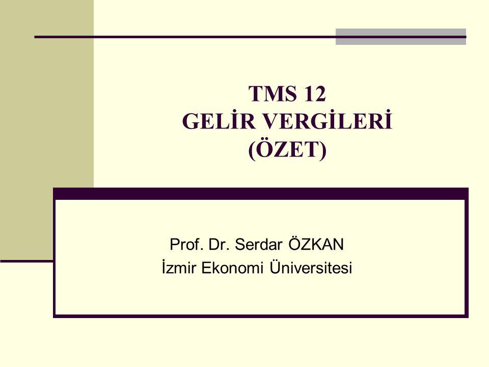 TMS 12 GELİR VERGİLERİ (ÖZET) Prof. Dr. Serdar ÖZKAN İzmir Ekonomi Üniversitesi