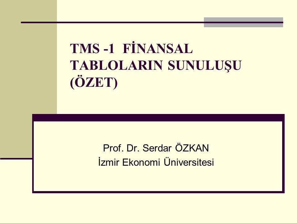 TMS -1 FİNANSAL TABLOLARIN SUNULUŞU (ÖZET) Prof. Dr. Serdar ÖZKAN İzmir Ekonomi Üniversitesi