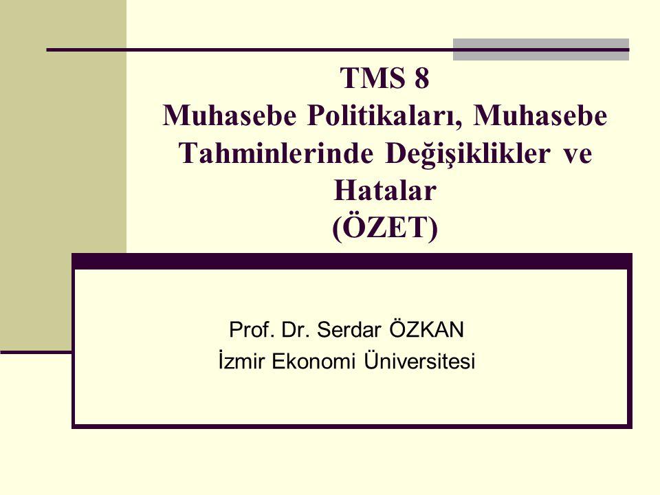 TMS 8 Muhasebe Politikaları, Muhasebe Tahminlerinde Değişiklikler ve Hatalar (ÖZET) Prof. Dr. Serdar ÖZKAN İzmir Ekonomi Üniversitesi