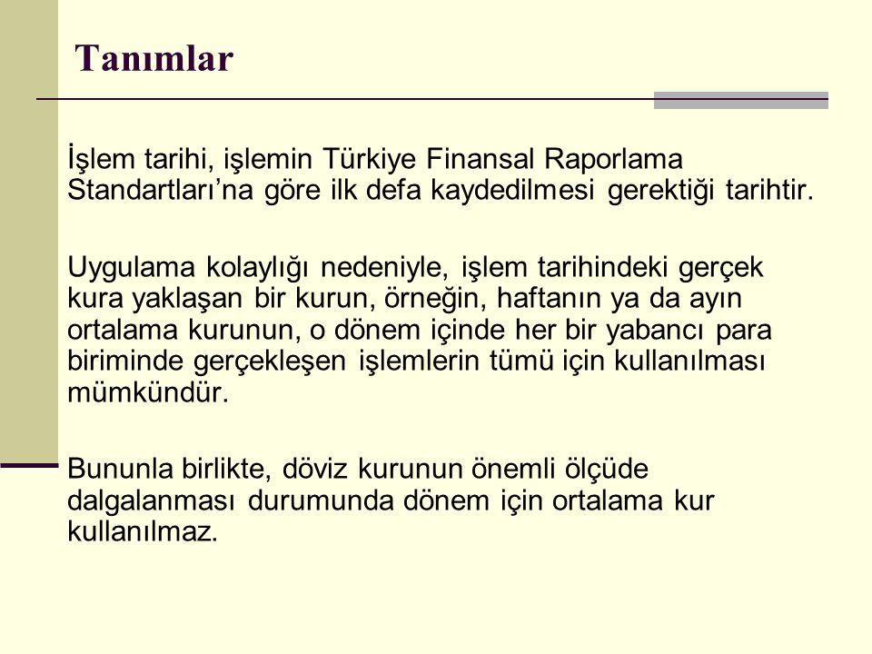 Tanımlar İşlem tarihi, işlemin Türkiye Finansal Raporlama Standartları'na göre ilk defa kaydedilmesi gerektiği tarihtir. Uygulama kolaylığı nedeniyle,