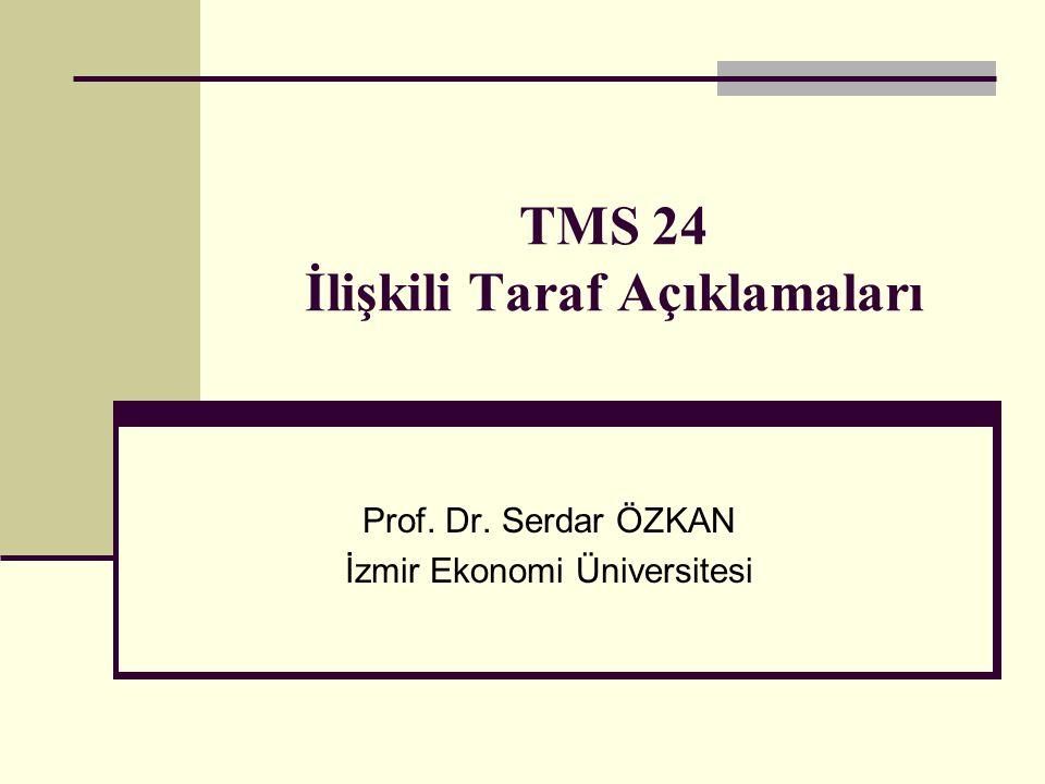 TMS 24 İlişkili Taraf Açıklamaları Prof. Dr. Serdar ÖZKAN İzmir Ekonomi Üniversitesi
