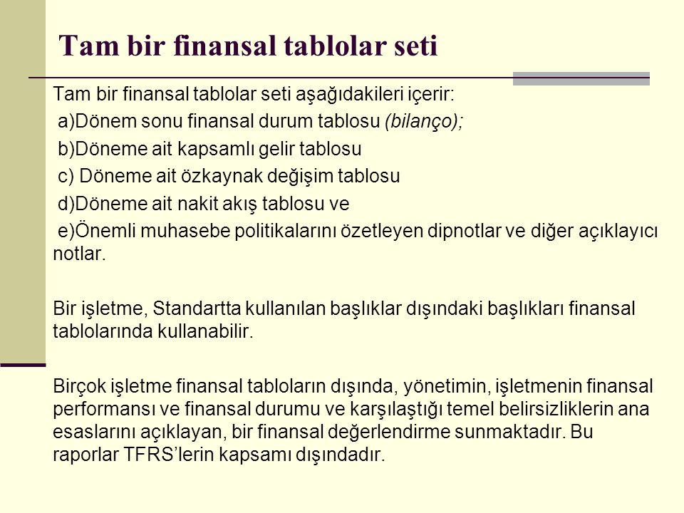 Tam bir finansal tablolar seti Tam bir finansal tablolar seti aşağıdakileri içerir: a)Dönem sonu finansal durum tablosu (bilanço); b)Döneme ait kapsam