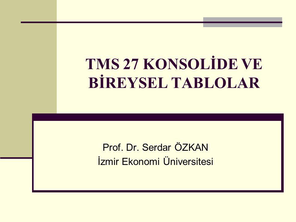 TMS 27 KONSOLİDE VE BİREYSEL TABLOLAR Prof. Dr. Serdar ÖZKAN İzmir Ekonomi Üniversitesi