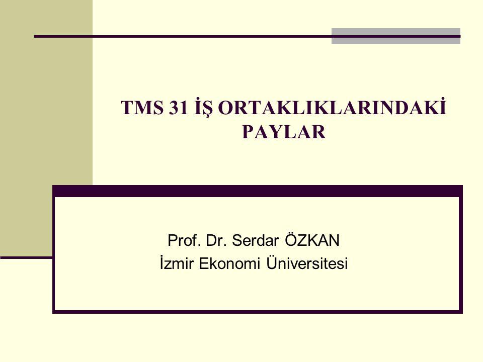 TMS 31 İŞ ORTAKLIKLARINDAKİ PAYLAR Prof. Dr. Serdar ÖZKAN İzmir Ekonomi Üniversitesi