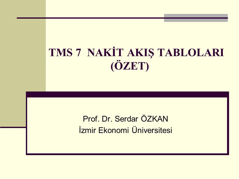 TMS 7 NAKİT AKIŞ TABLOLARI (ÖZET) Prof. Dr. Serdar ÖZKAN İzmir Ekonomi Üniversitesi
