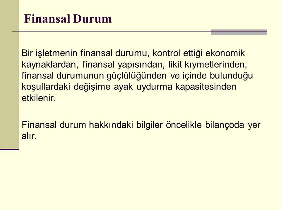Finansal Durum Bir işletmenin finansal durumu, kontrol ettiği ekonomik kaynaklardan, finansal yapısından, likit kıymetlerinden, finansal durumunun güç