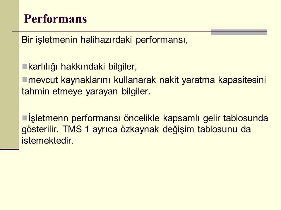 Performans Bir işletmenin halihazırdaki performansı,  karlılığı hakkındaki bilgiler,  mevcut kaynaklarını kullanarak nakit yaratma kapasitesini tahm