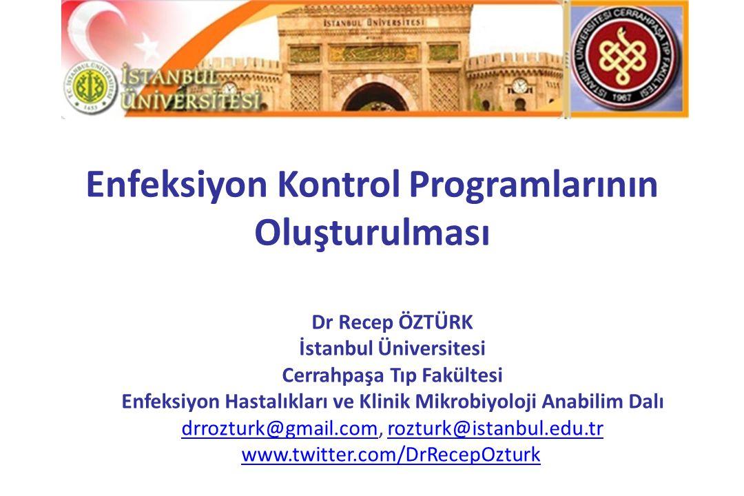 Enfeksiyon Kontrol Programlarının Oluşturulması Dr Recep ÖZTÜRK İstanbul Üniversitesi Cerrahpaşa Tıp Fakültesi Enfeksiyon Hastalıkları ve Klinik Mikro