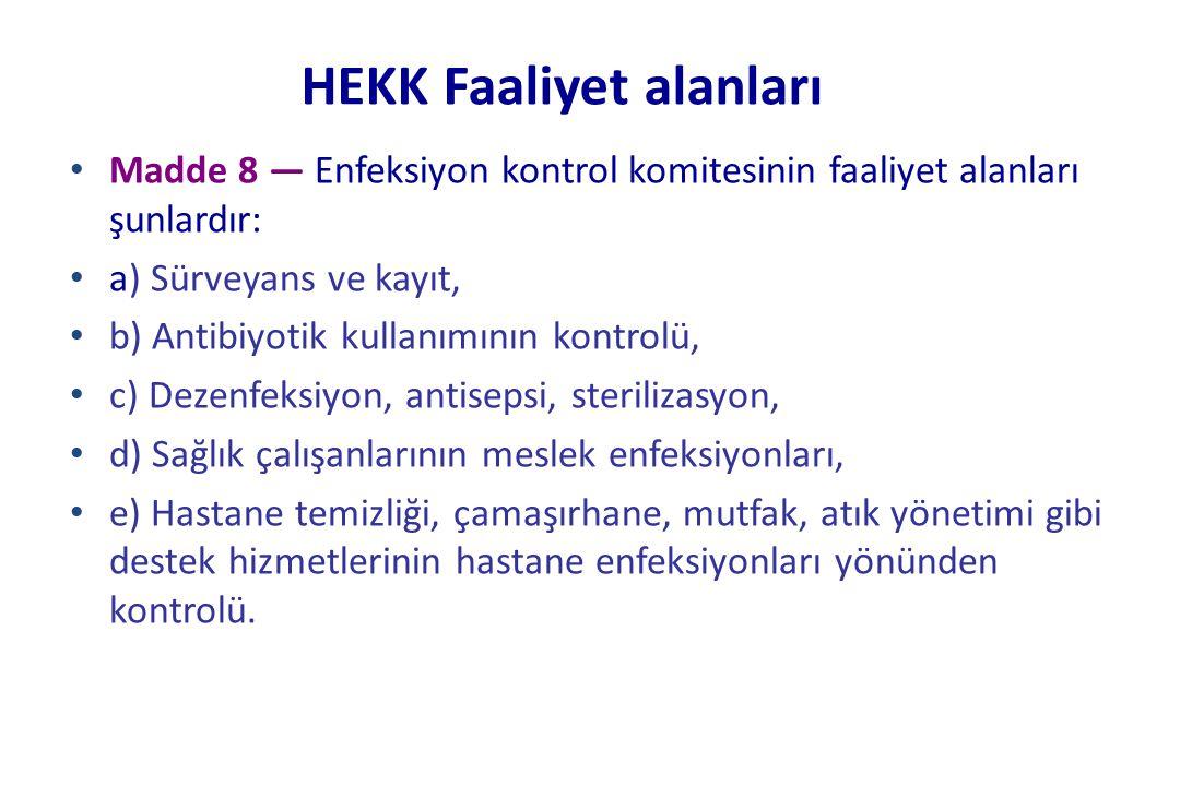HEKK Faaliyet alanları • Madde 8 — Enfeksiyon kontrol komitesinin faaliyet alanları şunlardır: • a) Sürveyans ve kayıt, • b) Antibiyotik kullanımının