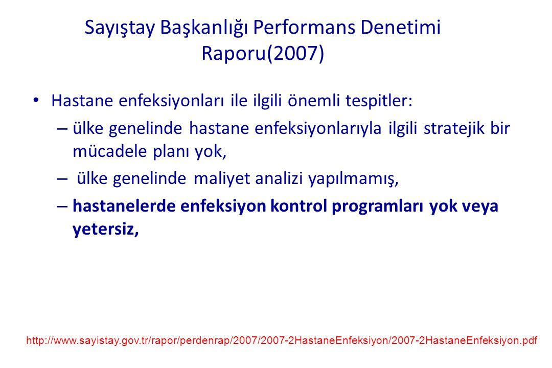 Sayıştay Başkanlığı Performans Denetimi Raporu(2007) • Hastane enfeksiyonları ile ilgili önemli tespitler: – ülke genelinde hastane enfeksiyonlarıyla