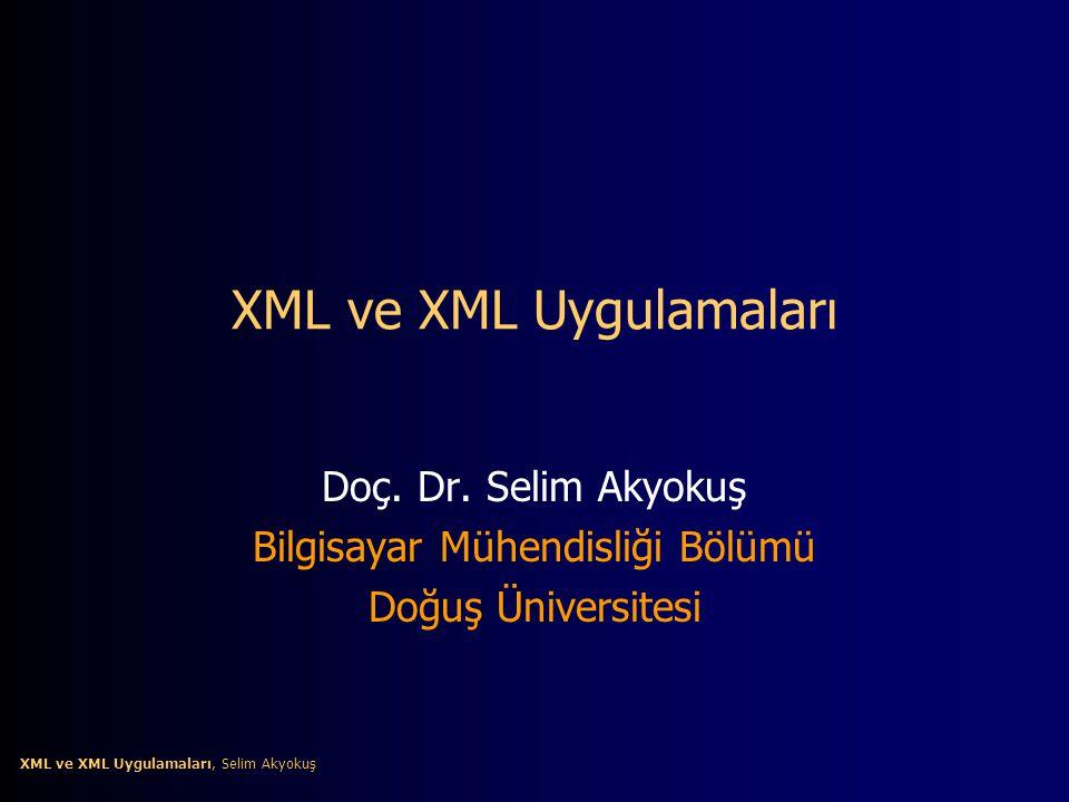 XML ve XML Uygulamaları, Selim Akyokuş XML ve XML Uygulamaları, Selim Akyokuş XML ve XML Uygulamaları Doç. Dr. Selim Akyokuş Bilgisayar Mühendisliği B