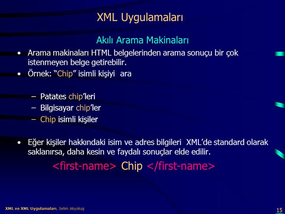 15 XML ve XML Uygulamaları, Selim Akyokuş XML ve XML Uygulamaları, Selim Akyokuş XML Uygulamaları Akılı Arama Makinaları •Arama makinaları HTML belgel
