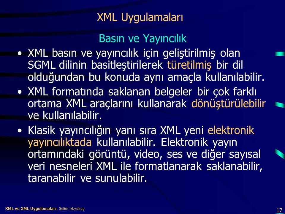 17 XML ve XML Uygulamaları, Selim Akyokuş XML ve XML Uygulamaları, Selim Akyokuş XML Uygulamaları Basın ve Yayıncılık •XML basın ve yayıncılık için ge