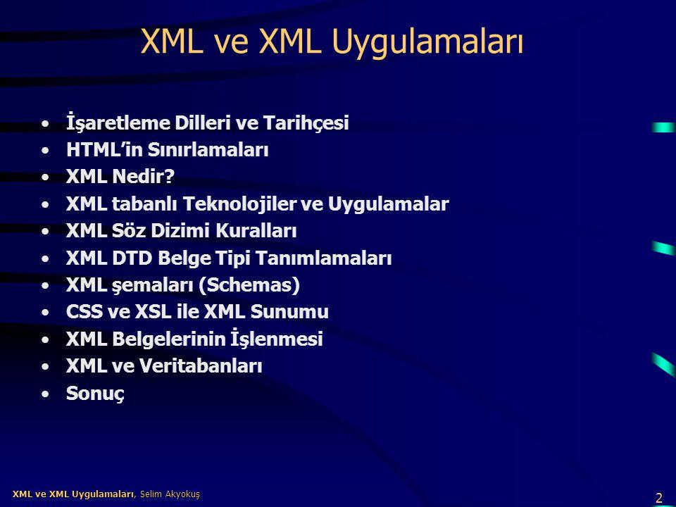 2 XML ve XML Uygulamaları, Selim Akyokuş XML ve XML Uygulamaları, Selim Akyokuş XML ve XML Uygulamaları •İşaretleme Dilleri ve Tarihçesi •HTML'in Sını