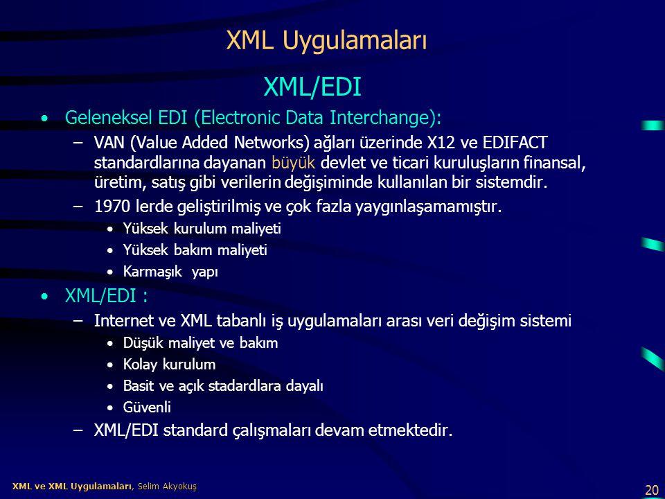 20 XML ve XML Uygulamaları, Selim Akyokuş XML ve XML Uygulamaları, Selim Akyokuş XML Uygulamaları XML/EDI •Geleneksel EDI (Electronic Data Interchange