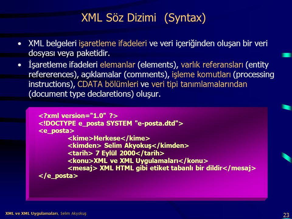 23 XML ve XML Uygulamaları, Selim Akyokuş XML ve XML Uygulamaları, Selim Akyokuş XML Söz Dizimi (Syntax) •XML belgeleri işaretleme ifadeleri ve veri i
