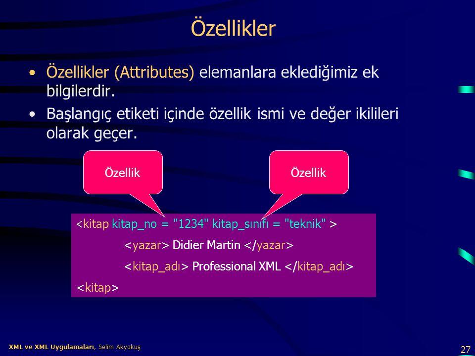 27 XML ve XML Uygulamaları, Selim Akyokuş XML ve XML Uygulamaları, Selim Akyokuş Özellikler •Özellikler (Attributes) elemanlara eklediğimiz ek bilgile