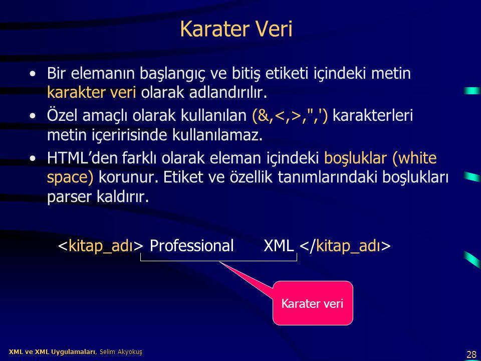28 XML ve XML Uygulamaları, Selim Akyokuş XML ve XML Uygulamaları, Selim Akyokuş Karater Veri •Bir elemanın başlangıç ve bitiş etiketi içindeki metin