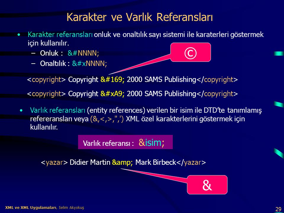 29 XML ve XML Uygulamaları, Selim Akyokuş XML ve XML Uygulamaları, Selim Akyokuş Karakter ve Varlık Referansları •Karakter referansları onluk ve onalt