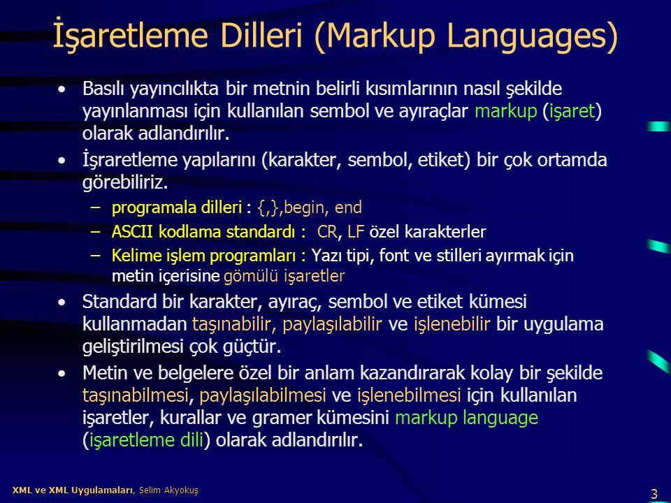 3 XML ve XML Uygulamaları, Selim Akyokuş XML ve XML Uygulamaları, Selim Akyokuş İşaretleme Dilleri (Markup Languages) •Basılı yayıncılıkta bir metnin