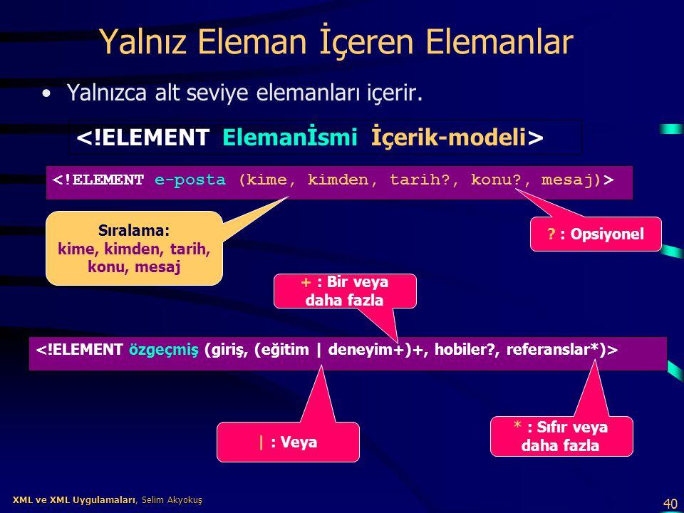 40 XML ve XML Uygulamaları, Selim Akyokuş XML ve XML Uygulamaları, Selim Akyokuş Yalnız Eleman İçeren Elemanlar •Yalnızca alt seviye elemanları içerir