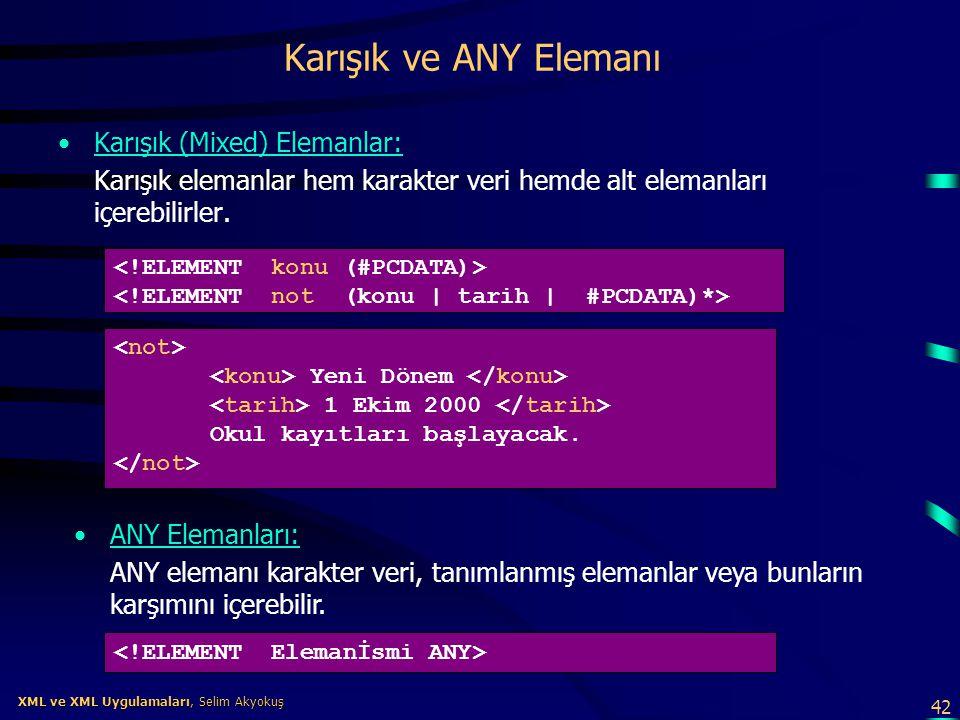 42 XML ve XML Uygulamaları, Selim Akyokuş XML ve XML Uygulamaları, Selim Akyokuş Karışık ve ANY Elemanı •Karışık (Mixed) Elemanlar: Karışık elemanlar