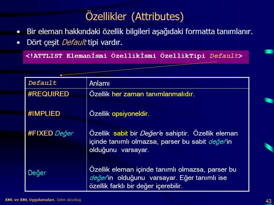 43 XML ve XML Uygulamaları, Selim Akyokuş XML ve XML Uygulamaları, Selim Akyokuş Özellikler (Attributes) •Bir eleman hakkındaki özellik bilgileri aşağ