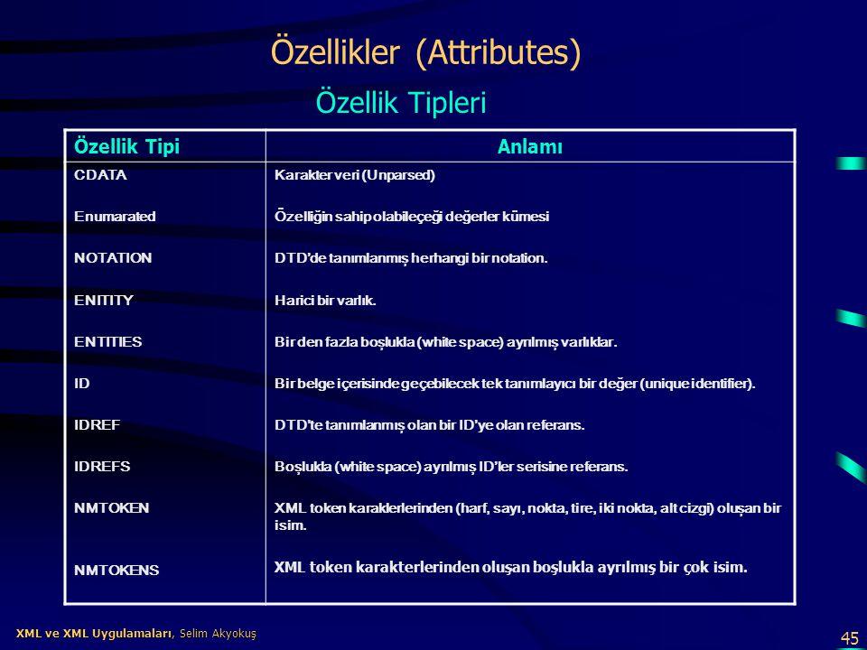 45 XML ve XML Uygulamaları, Selim Akyokuş XML ve XML Uygulamaları, Selim Akyokuş Özellikler (Attributes) Özellik TipiAnlamı CDATA Enumarated NOTATION