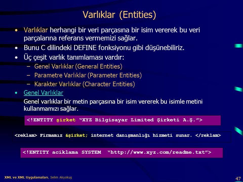 47 XML ve XML Uygulamaları, Selim Akyokuş XML ve XML Uygulamaları, Selim Akyokuş Varlıklar (Entities) •Varlıklar herhangi bir veri parçasına bir isim