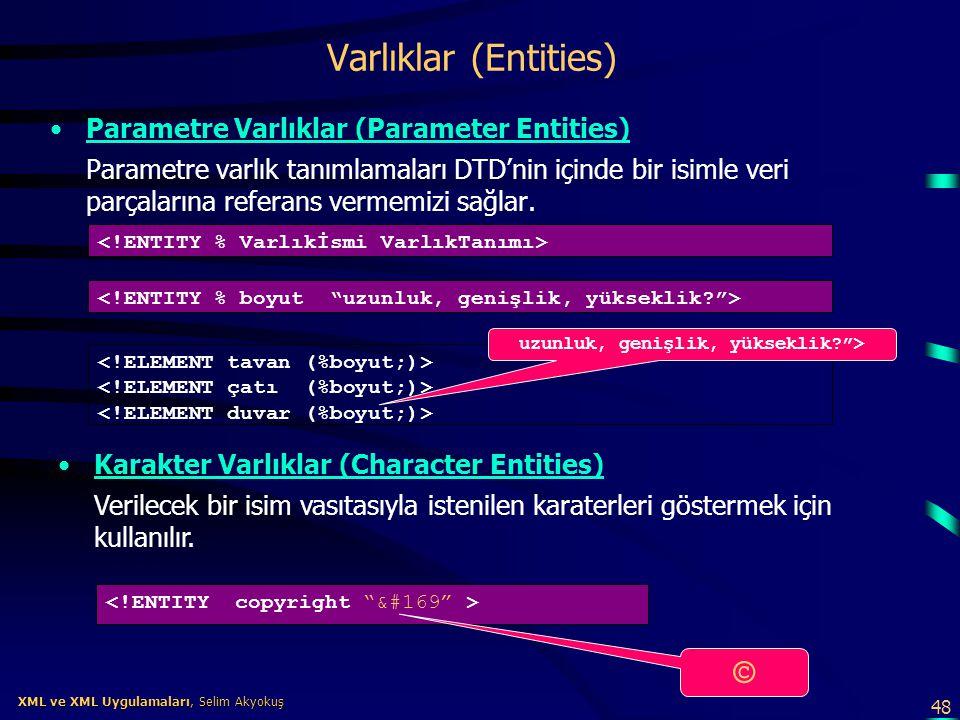 48 XML ve XML Uygulamaları, Selim Akyokuş XML ve XML Uygulamaları, Selim Akyokuş Varlıklar (Entities) •Parametre Varlıklar (Parameter Entities) Parame