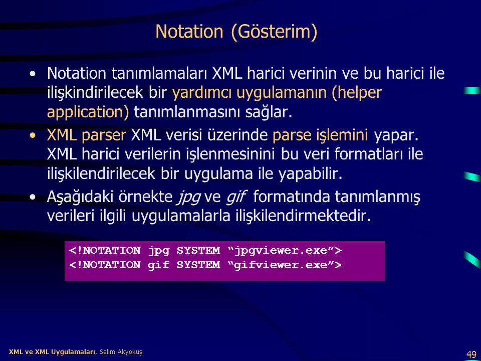 49 XML ve XML Uygulamaları, Selim Akyokuş XML ve XML Uygulamaları, Selim Akyokuş Notation (Gösterim) •Notation tanımlamaları XML harici verinin ve bu