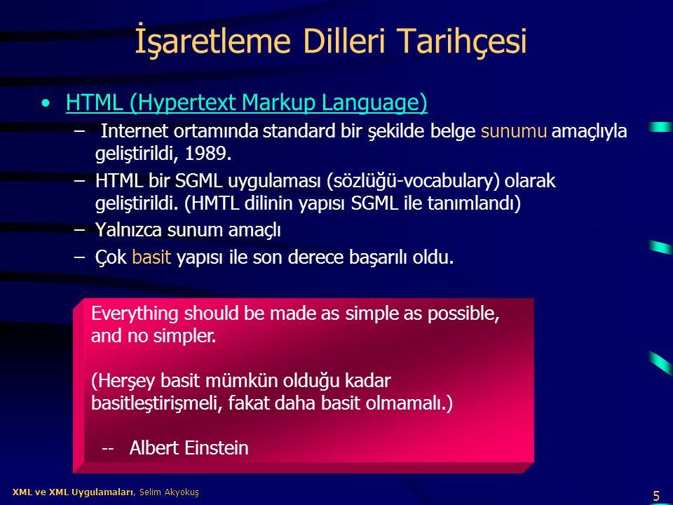5 XML ve XML Uygulamaları, Selim Akyokuş XML ve XML Uygulamaları, Selim Akyokuş İşaretleme Dilleri Tarihçesi •HTML (Hypertext Markup Language) – Inter