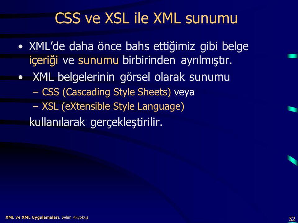 52 XML ve XML Uygulamaları, Selim Akyokuş XML ve XML Uygulamaları, Selim Akyokuş CSS ve XSL ile XML sunumu •XML'de daha önce bahs ettiğimiz gibi belge