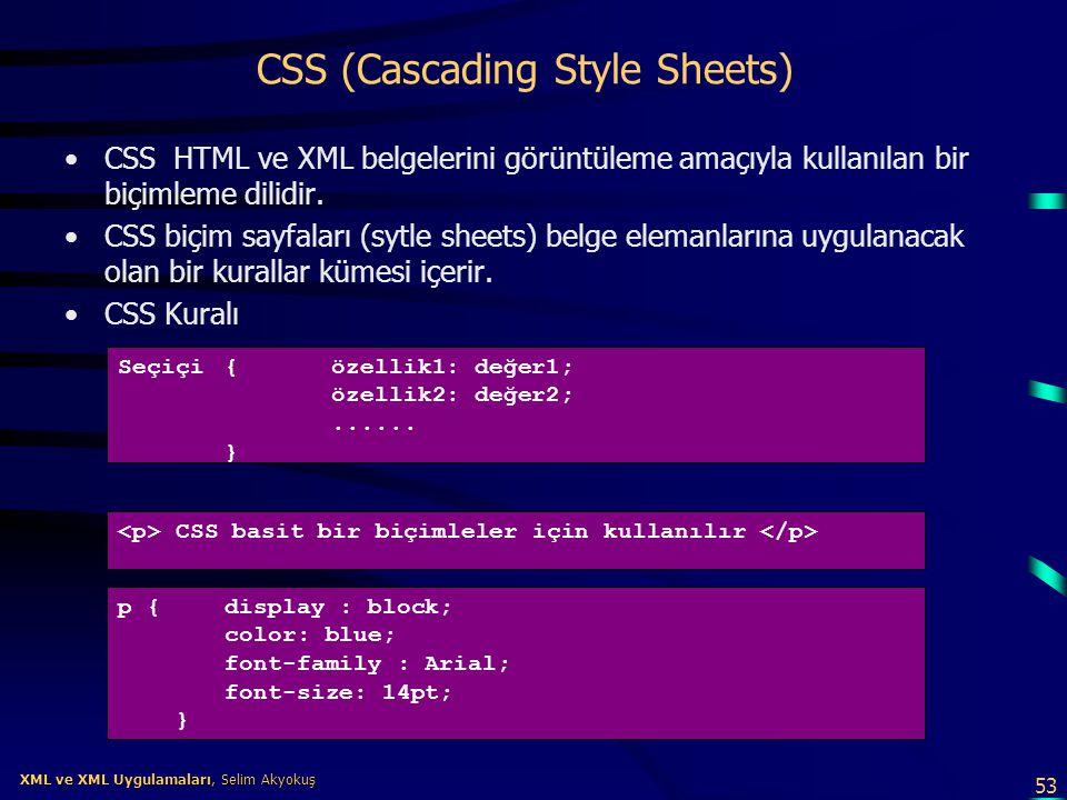 53 XML ve XML Uygulamaları, Selim Akyokuş XML ve XML Uygulamaları, Selim Akyokuş CSS (Cascading Style Sheets) •CSS HTML ve XML belgelerini görüntüleme