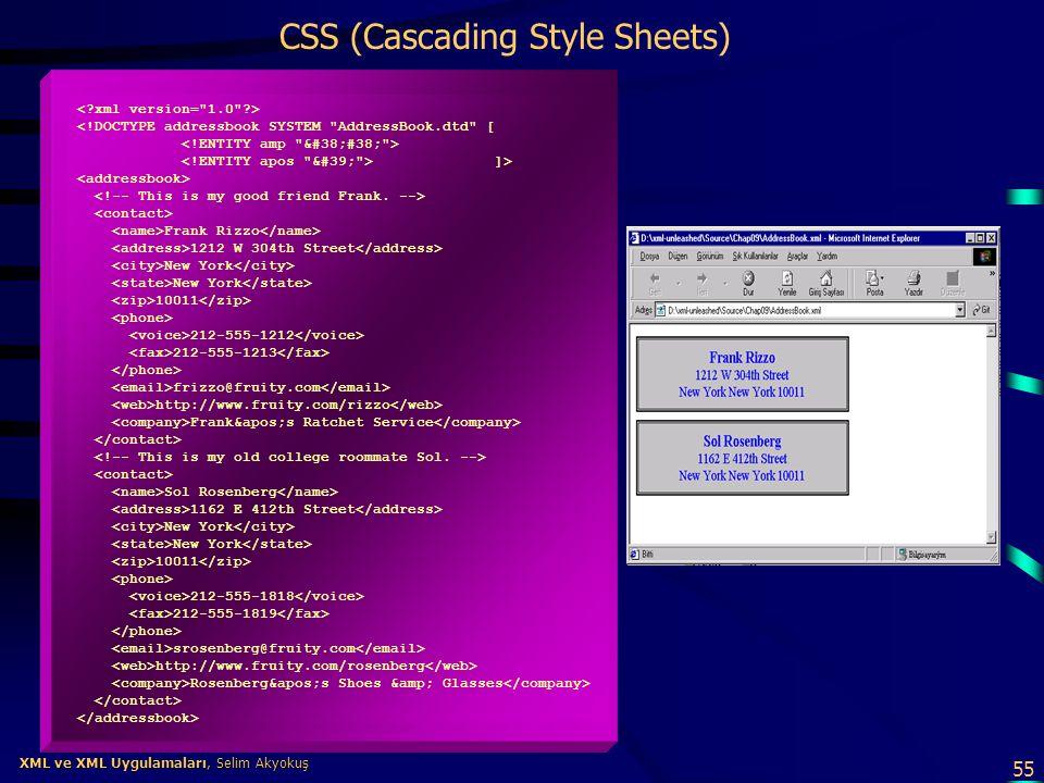 55 XML ve XML Uygulamaları, Selim Akyokuş XML ve XML Uygulamaları, Selim Akyokuş CSS (Cascading Style Sheets) <!DOCTYPE addressbook SYSTEM