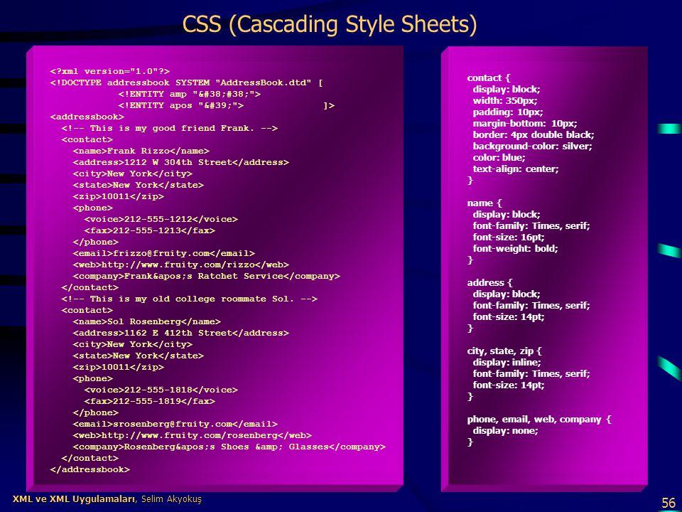 56 XML ve XML Uygulamaları, Selim Akyokuş XML ve XML Uygulamaları, Selim Akyokuş CSS (Cascading Style Sheets) contact { display: block; width: 350px;
