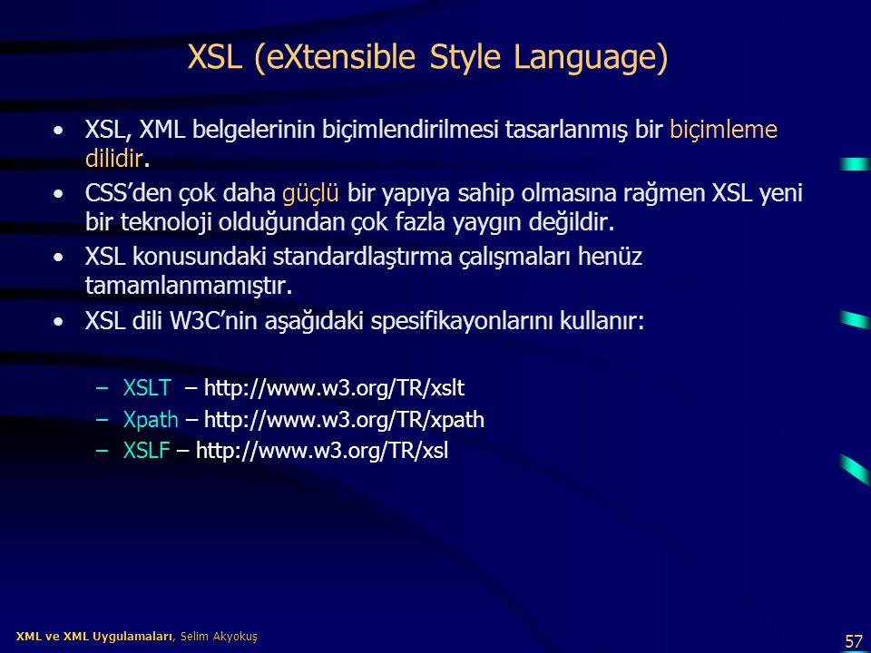 57 XML ve XML Uygulamaları, Selim Akyokuş XML ve XML Uygulamaları, Selim Akyokuş XSL (eXtensible Style Language) •XSL, XML belgelerinin biçimlendirilm