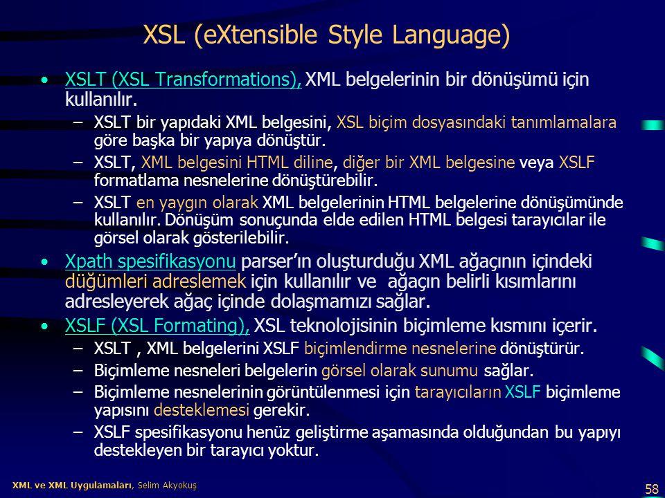 58 XML ve XML Uygulamaları, Selim Akyokuş XML ve XML Uygulamaları, Selim Akyokuş XSL (eXtensible Style Language) •XSLT (XSL Transformations), XML belg
