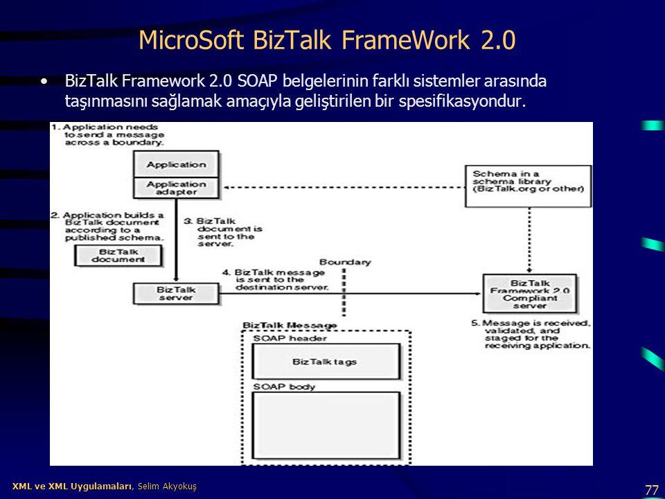 77 XML ve XML Uygulamaları, Selim Akyokuş XML ve XML Uygulamaları, Selim Akyokuş MicroSoft BizTalk FrameWork 2.0 •BizTalk Framework 2.0 SOAP belgeleri