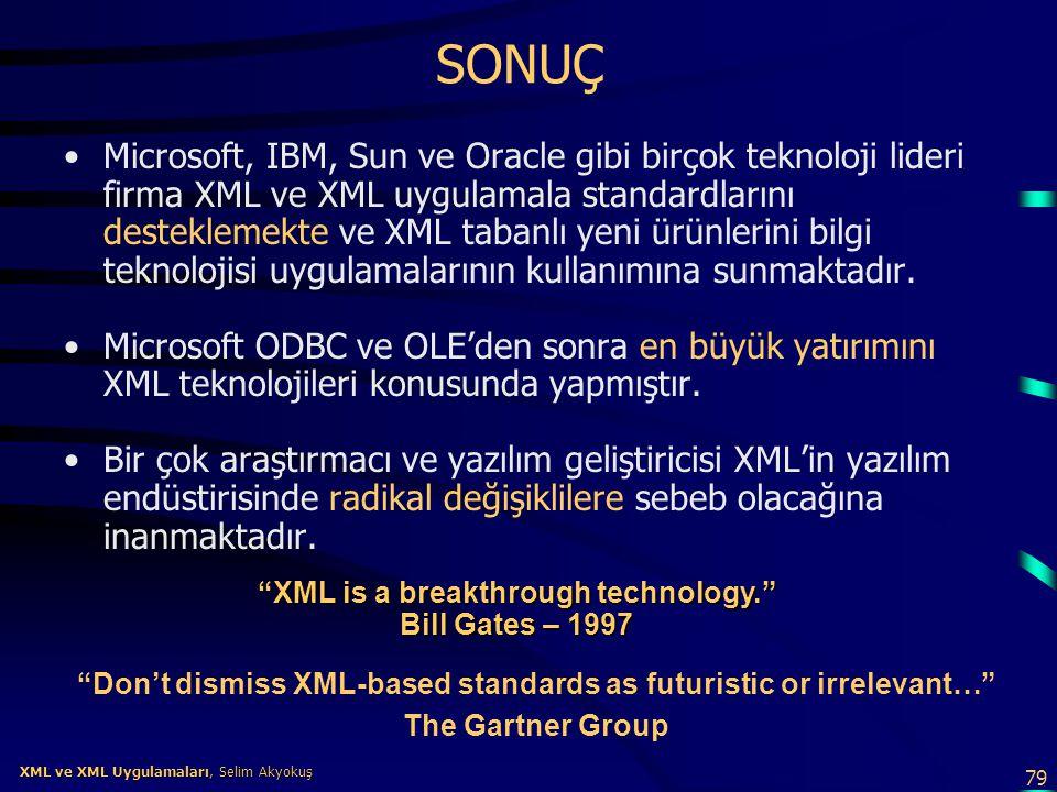 79 XML ve XML Uygulamaları, Selim Akyokuş XML ve XML Uygulamaları, Selim Akyokuş SONUÇ •Microsoft, IBM, Sun ve Oracle gibi birçok teknoloji lideri fir