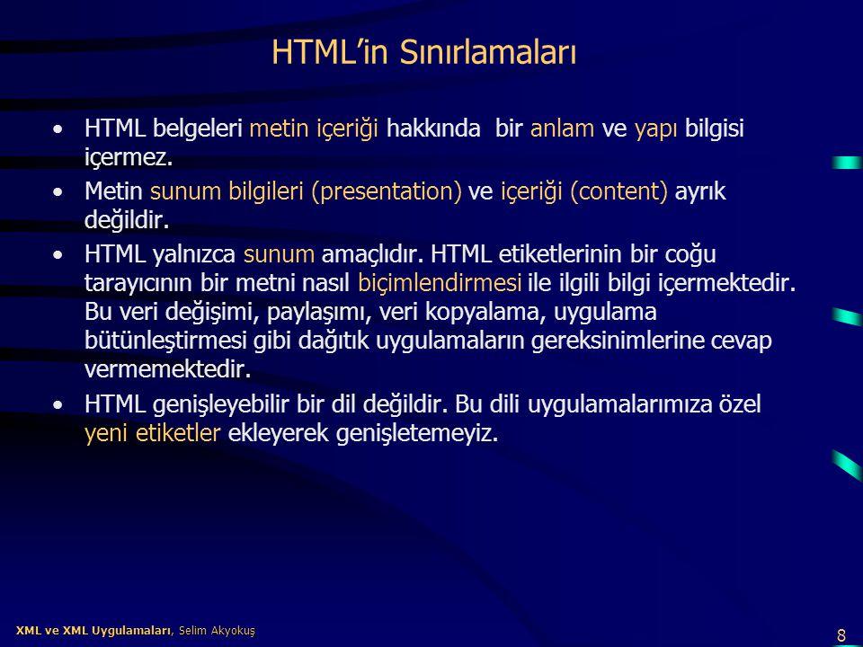 8 XML ve XML Uygulamaları, Selim Akyokuş XML ve XML Uygulamaları, Selim Akyokuş HTML'in Sınırlamaları •HTML belgeleri metin içeriği hakkında bir anlam