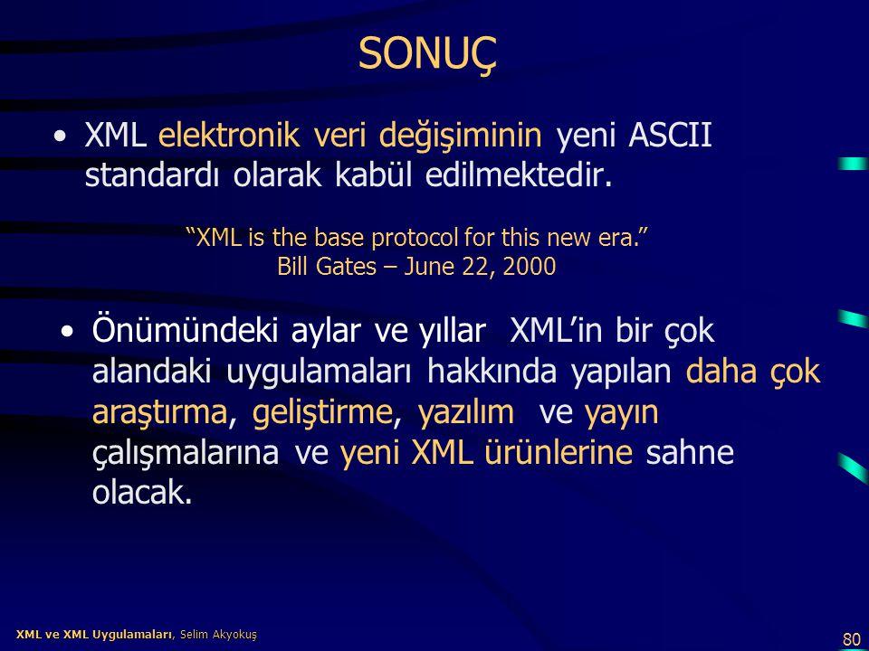 80 XML ve XML Uygulamaları, Selim Akyokuş XML ve XML Uygulamaları, Selim Akyokuş SONUÇ •XML elektronik veri değişiminin yeni ASCII standardı olarak ka