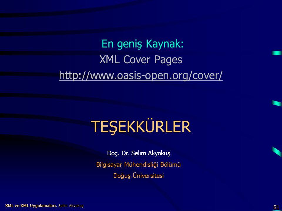 81 XML ve XML Uygulamaları, Selim Akyokuş XML ve XML Uygulamaları, Selim Akyokuş En geniş Kaynak: XML Cover Pages http://www.oasis-open.org/cover/ TEŞ