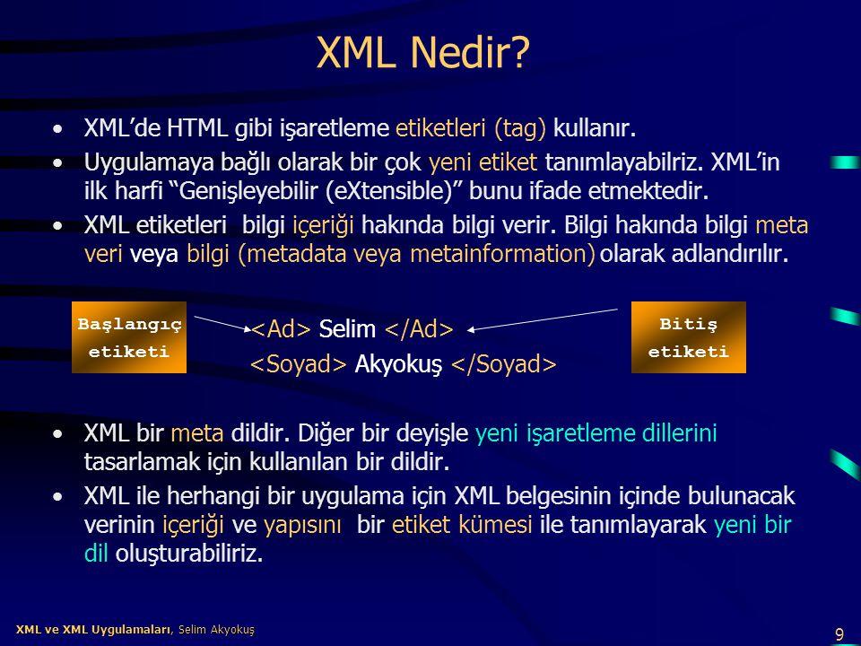 9 XML ve XML Uygulamaları, Selim Akyokuş XML ve XML Uygulamaları, Selim Akyokuş XML Nedir? •XML'de HTML gibi işaretleme etiketleri (tag) kullanır. •Uy